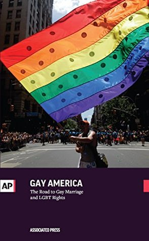 Gay America: The Road to Gay Marriage and LGBT Rights Associated Press