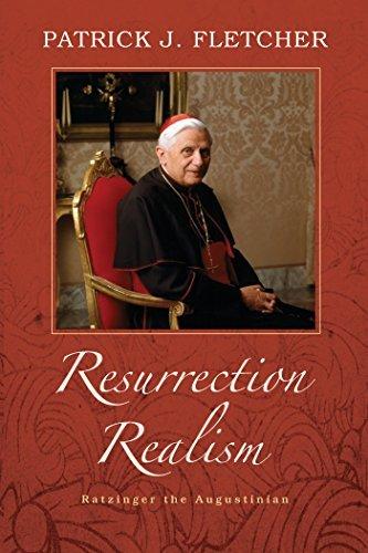 Resurrection Realism: Ratzinger the Augustinian Patrick J Fletcher
