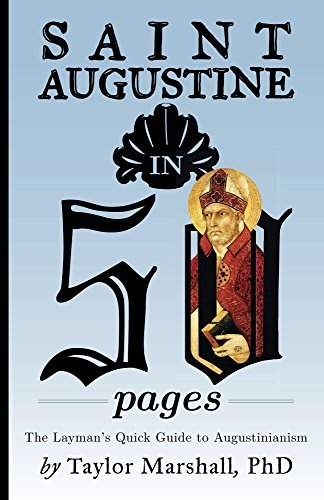 Saint Augustine in 50 Pages: The Laymans Quick Guide to Augustinianism Taylor R. Marshall