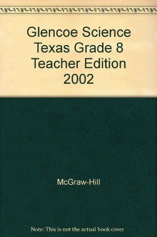 Glencoe Science: Texas Science, Grade 8, Texas Teachers Wraparound Edition  by  Alton Biggs