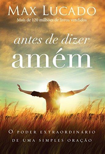 Antes de dizer amém: O poder extraordinário de uma simples oração  by  Max Lucado