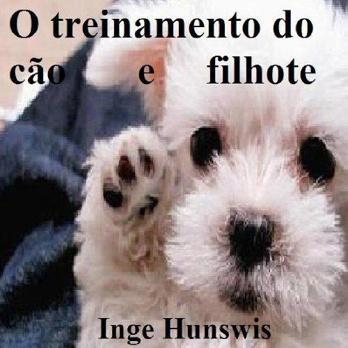 O treinamento do cão e filhote - Como treinar o seu cão  by  Inge Hunswis
