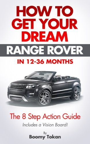 How To Get Your Dream Range Rover - The 8 Step Action Guide Boomy Tokan Business