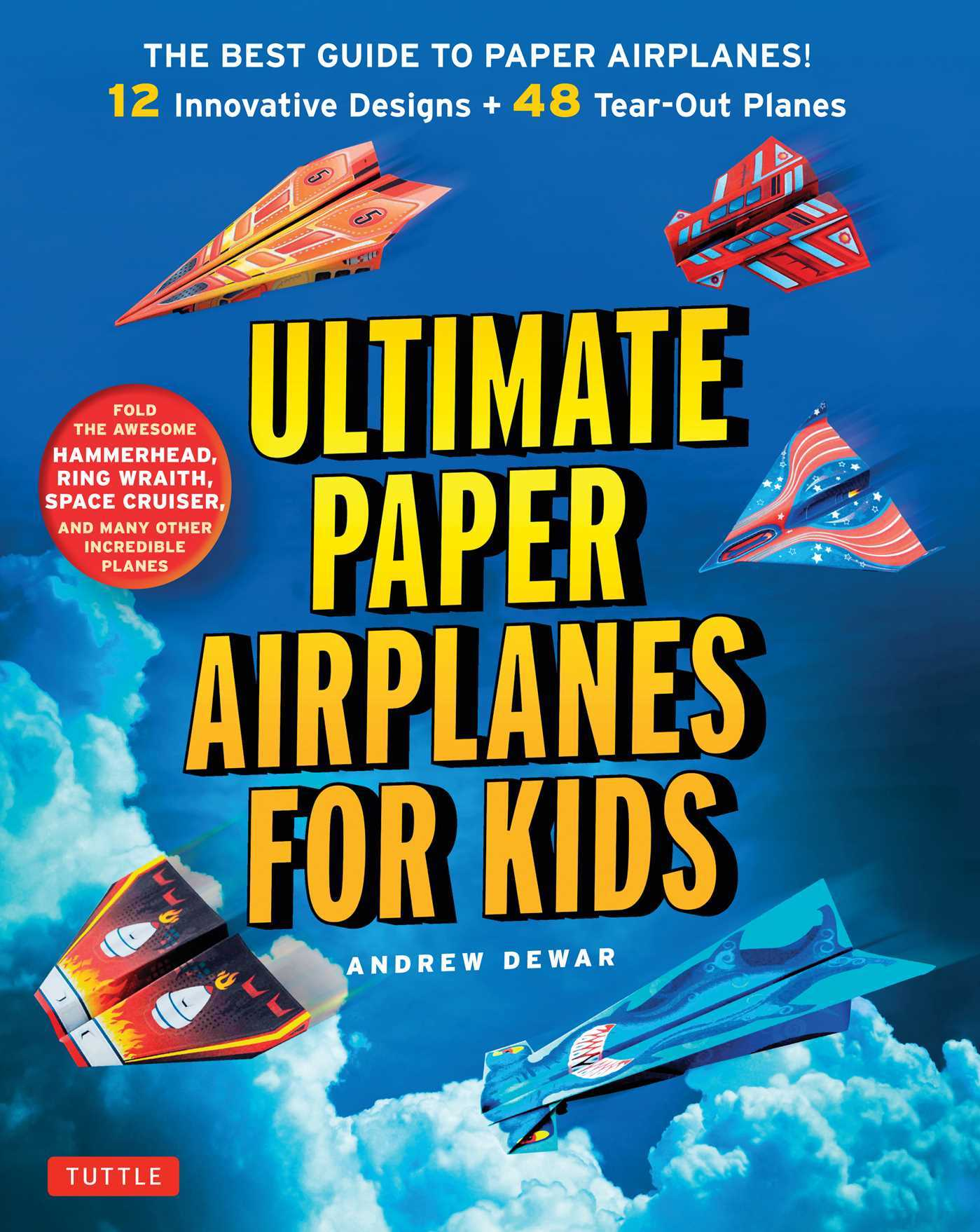 Ultimate Paper Airplanes for Kids: The Best Guide to Paper Airplanes - Complete Instructions + 48 Colorful Paper Planes! Andrew Dewar