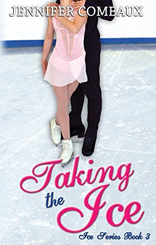 Taking the Ice (Ice Series Book 3) Jennifer Comeaux