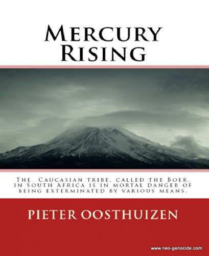 Mercury Rising: Essays on the systemic mass-slaughter of the Caucasian civilization in South Africa  by  Pieter Oosthuizen