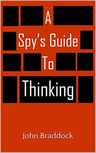 A Spys Guide to Thinking  by  John  Braddock