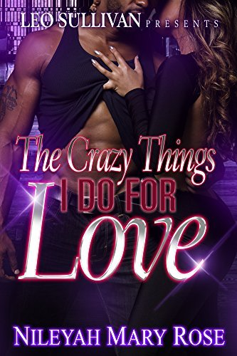 Crazy Things I Do For Love  by  Nileyah Mary Rose