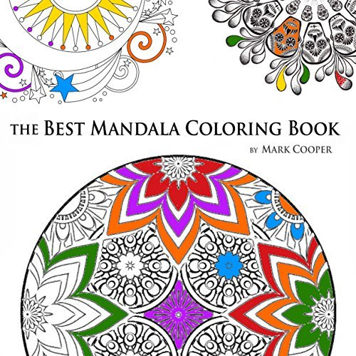 The Best Mandala Coloring Book: Featuring Amazing, Beautiful Mandalas to Color, A Stress Relieving Coloring Book For Adults, Wonderful Paisley Patterns, Coloring Templates for Meditation Relaxation  by  Mark Cooper