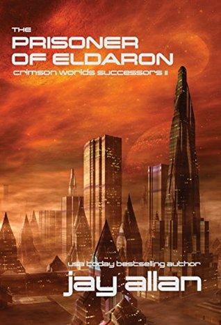 The Prisoner of Eldaron: Crimson Worlds Successors II  by  Jay Allan