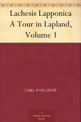 Lachesis Lapponica A Tour in Lapland, Volume 1  by  Carl von Linné