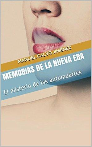 Memorias de la Nueva Era: El misterio de las automuertes Manuel Calvo Jiménez