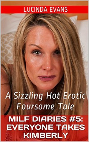 MILF Diaries #5: Everyone Takes Kimberly: A Sizzling Hot Erotic Foursome Tale Lucinda Evans