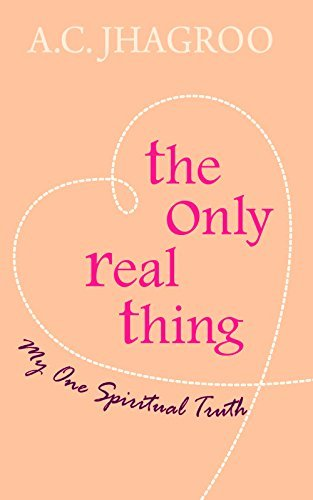 The Only Real Thing: My One Spiritual Truth A.C. Jhagroo