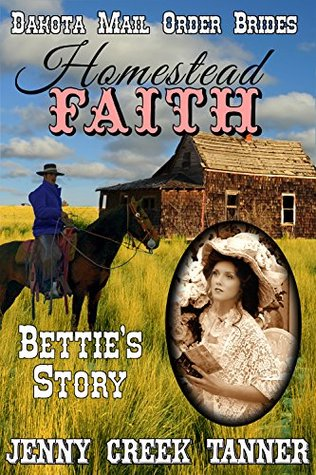 Homestead FAITH: Betties Story (Dakota Mail Order Brides Book 2) Jenny Creek Tanner