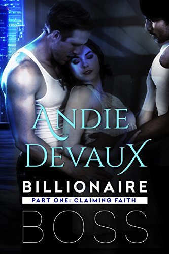 Billionaire Boss: Part One: Claiming Faith  by  Andie Devaux