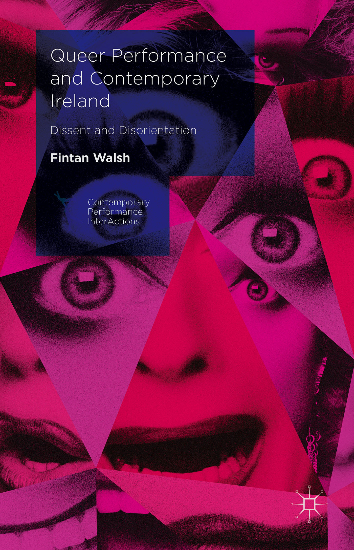 Queer Performance and Contemporary Ireland: Dissent and Disorientation  by  Fintan Walsh