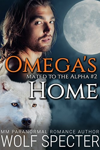 Omegas Home (Mated to the Alpha, #2) Wolf Specter