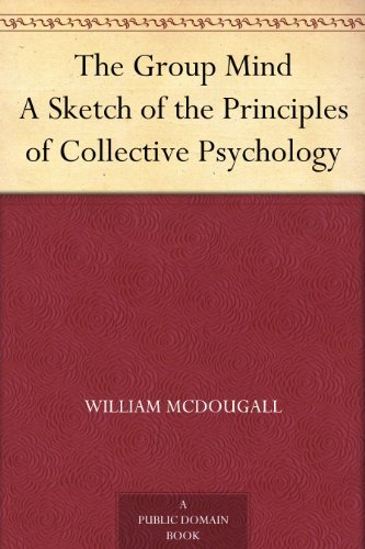 The Group Mind A Sketch of the Principles of Collective Psychology William McDougall