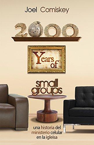 2000 Años de Grupos Pequeños: Una historia del Ministerio Celular en la Iglesia  by  Joel Comiskey