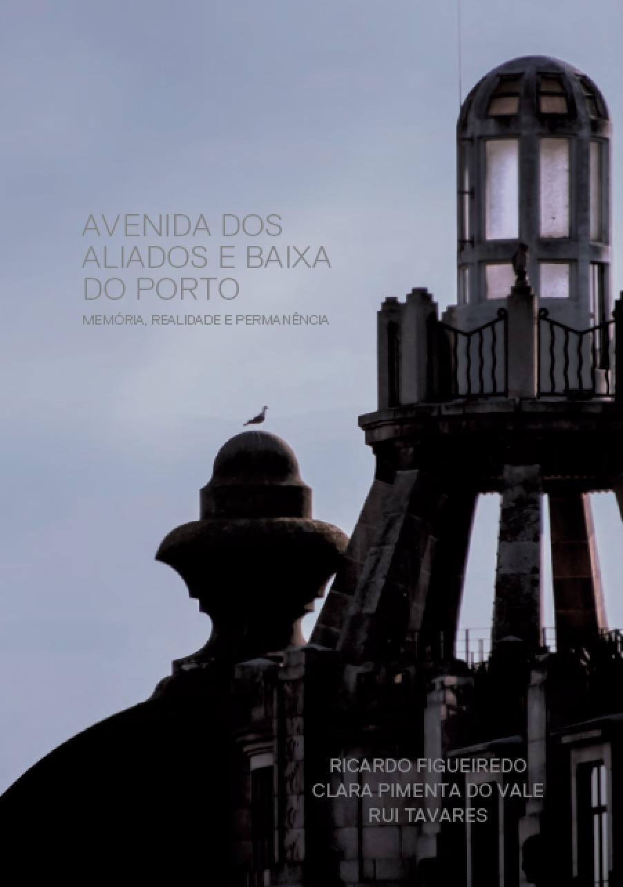 Avenida dos Aliados e Baixa do Porto : Memória, Realidade e Permanência  by  Ricardo Figueiredo
