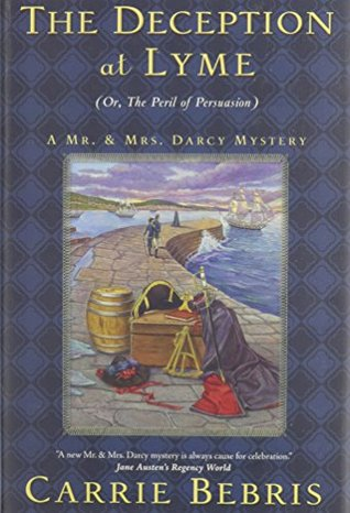 The Deception at Lyme: Or, The Peril of Persuasion (Mr. & Mrs. Darcy Mysteries, #6) Carrie Bebris