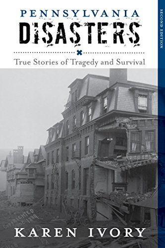 Pennsylvania Disasters: True Stories of Tragedy and Survival (Disasters Series)  by  Karen Ivory