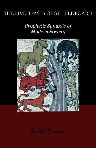 The Five Beasts of St. Hildegard: Prophetic Symbols of Modern Society  by  Reid Turner