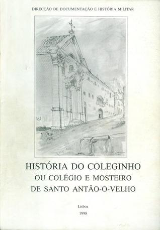 História do Coleginho ou Mosteiro e Colégio de Santo Antão-o-Velho  by  Miguel Metelo de Seixas