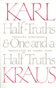 Half-Truths and One-And-A-Half Truths: Selected Aphorisms  by  Karl Kraus