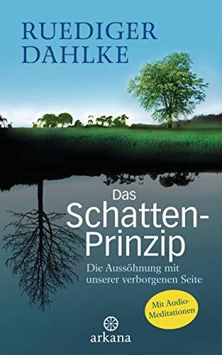 Das Schatten-Prinzip: Die Aussöhnung mit unserer verborgenen Seite mit Audio-Meditationen -  by  Rüdiger Dahlke