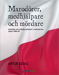 Marodörer, medhjälpare och mördare: Katolska och judiska polacker i nazisternas tjänst 1940-1943 Artur Szulc