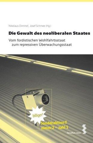 Die Gewalt des neoliberalen Staates: Vom fordistischen Wohlfahrtsstaat zum repressiven Überwachungsstaat Nikolaus Dimmel