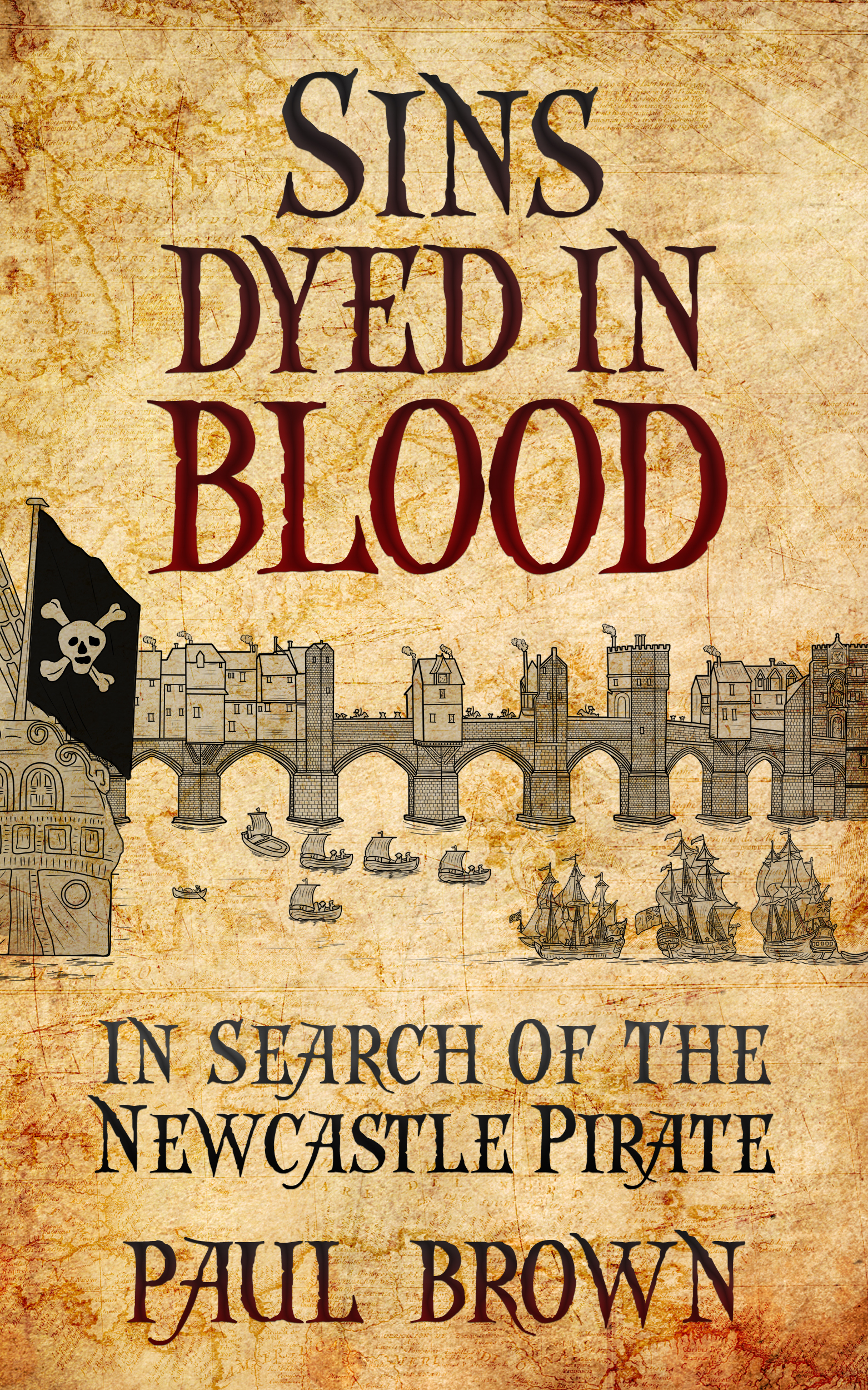 Sins Dyed In Blood: In Search of the Newcastle Pirate  by  Paul Brown