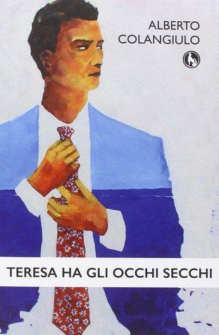 Teresa ha gli occhi secchi  by  Alberto Colangiulo