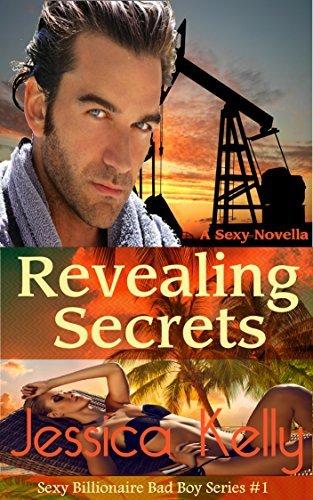 Revealing Secrets (The Sexy Billionaire Bad Boy #1)  by  Jessica Kelly