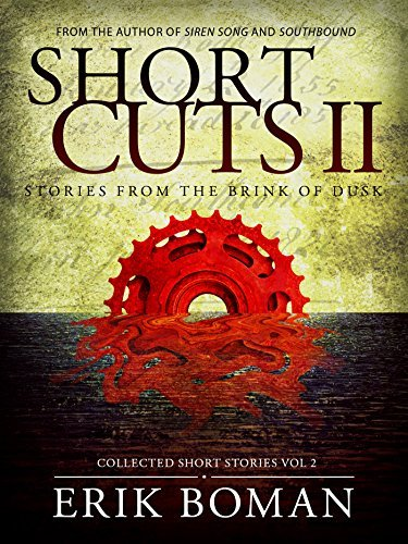 Short Cuts 2 - Collected short stories Vol. 2: Stories from the brink of dusk  by  Erik Boman