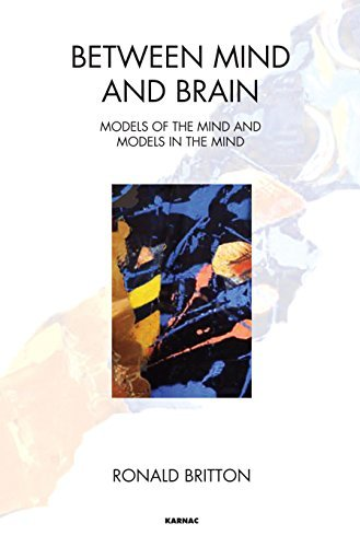 Between Mind and Brain: Models of the Mind and Models in the Mind Ronald Britton