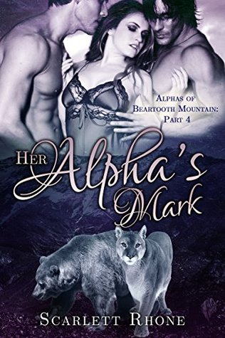 Her Alphas Mark (Alphas of Beartooth Mountain #4)  by  Scarlett Rhone