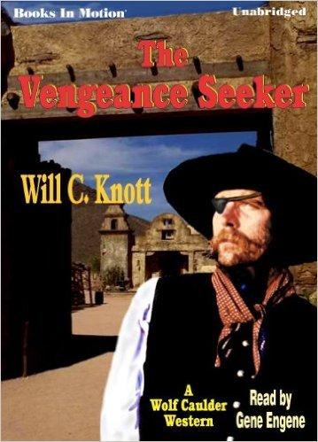 The Vengeance Seeker (Wolf Caulder Western #1)  by  Will C. Knott