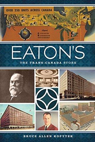 Eatons: The Trans-Canada Store (Landmark Department Stores) Bruce Allen Kopytek