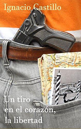 UN TIRO EN EL CORAZÓN, LA LIBERTAD Ignacio Castillo