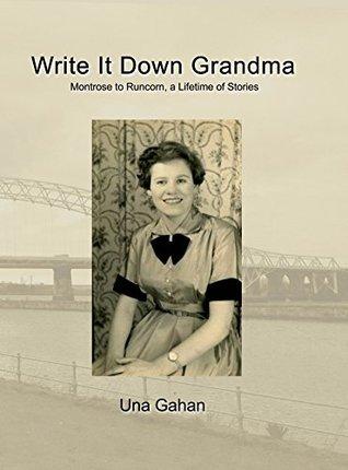 Write It Down Grandma: Montrose to Runcorn - A Lifetime of Stories  by  Una Gahan