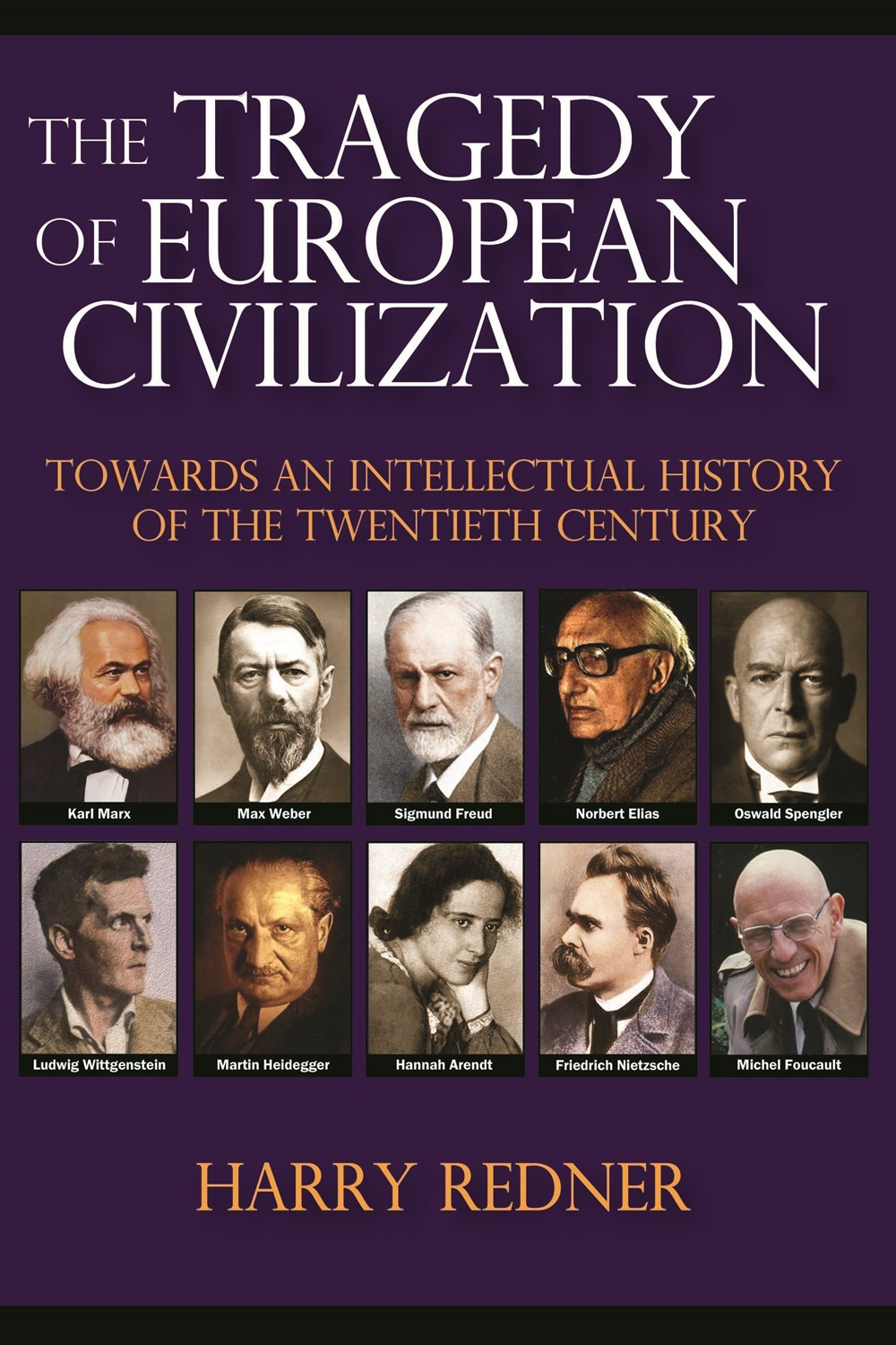 The Tragedy of European Civilization:  Towards an Intellectual History of the Twentieth Century Harry Redner