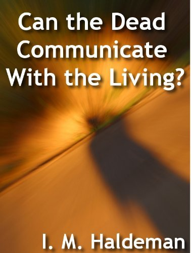 Can the Dead Communicate With the Living?  by  I. M. Haldeman