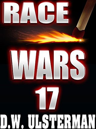 End of the World: RACE WARS: Episode 17: An ongoing end of the world SHTF series...  by  D.W. Ulsterman