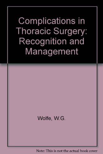 Complications in Thoracic Surgery: Recognition and Management Walter G. Wolfe