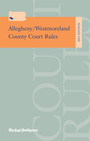 Allegheny & Westmoreland County Court Rules 3rd Edition  by  The Legal Intelligencer