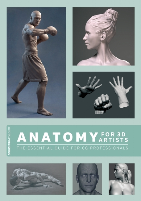 Anatomy for 3D Artists: The Essential Guide for CG Professionals  by  Chris Legaspi