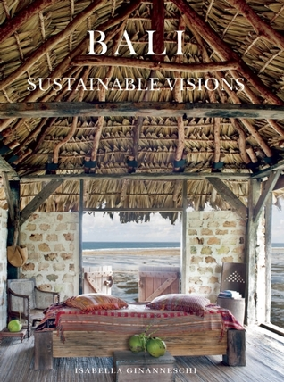 Bali: Sustainable Visions  by  Isabella Ginanneschi